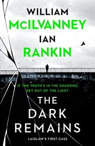 Book cover of The Dark Remains by McIlvanney & Rankin