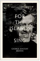 George Mackay Brown - For the Islands I Sing